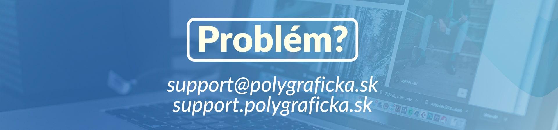 Napíš nám svoj problém cez formulár alebo support@polygraficka.sk